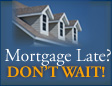 Mortgage Late?  Dont' Wait!